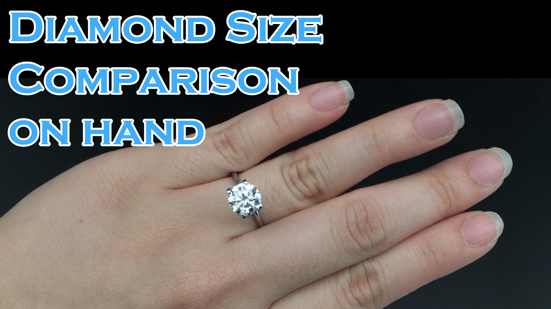 Diamond Size comparison on hand; 0.3ct, 0.4ct, 0.5ct, 0.6ct, 0.7ct, 0.8ct, 0.9ct, 1ct, 1.5ct, 2ct
